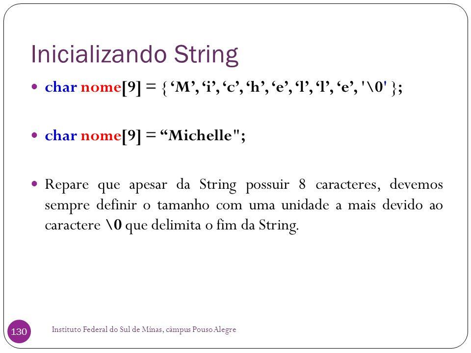 Inicializando String char nome[9] = { 'M', 'i', 'c', 'h', 'e', 'l', 'l', 'e', \0 }; char nome[9] = Michelle ;